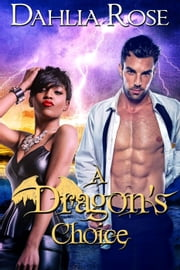 A Dragon's Choice - The Paladin Dragons ebook by Dahlia Rose