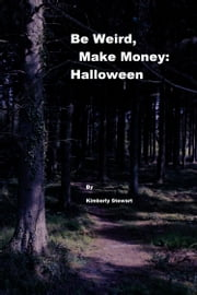 Be Weird, Make Money: Halloween ebook by Kimberly Stewart
