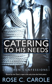 Catering to His Needs ebook by Rose C. Carole
