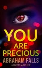 You Are Precious ebook by Abraham Falls, David Archer