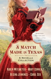 A Match Made in Texas - A Novella Collection ebook by Mary Connealy,Karen Witemeyer,Carol Cox,Regina Jennings