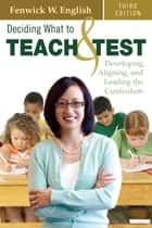 Deciding What to Teach and Test ebook by Dr. Fenwick W. English