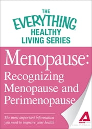 Menopause: Recognizing Menopause and Perimenopause: The most important information you need to improve your health - The most important information you need to improve your health ebook by Adams Media