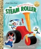 Margaret Wise Brown's The Steam Roller ebook by Margaret Wise Brown, Bob Staake