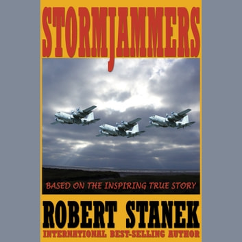 Stormjammers - The Extraordinary Story of Electronic Warfare Operations in the Gulf War audiobook by Robert Stanek
