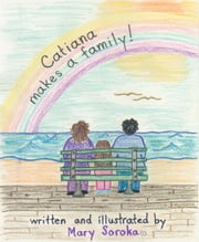 Catiana Makes a Family ebook by Mary Lotorto-Soroka