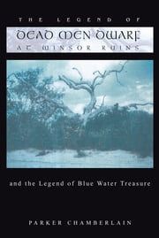 THE LEGEND OF DEAD MEN DWARF AT WINSOR RUINS - and the legend of Blue Water Treasure ebook by PARKER CHAMBERLAIN