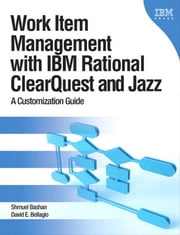 Work Item Management with IBM Rational ClearQuest and Jazz: A Customization Guide ebook by Bellagio, David E.