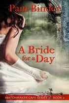 A Bride for a Day ebook by Pam  Binder