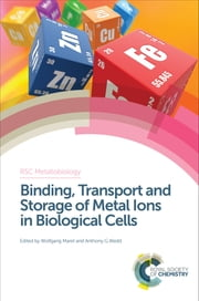 Binding, Transport and Storage of Metal Ions in Biological Cells ebook by Wolfgang Maret,Robert JP Williams,Anthony Wedd,Blanca Barquera,Anthony Wedd,Jacqui Gulbis,C David Garner,Andrea Romani,James Cowan,Eugenio Garribba,Peter Lay,Gunter Schwarz,Michael Aschner,Paul Sharp,Pierre Cornelis,Richard Cammack,Elizabeth Theil,Peter Chivers,Giovanni Natille,Nick Le Brun,Paul A Cobine,Svetlana Lutsenko,Nic Bury,Fernando C Soncini,Claudia A Blindauer,Dax Fu,Jean-Marc Moulis,G Geipel,Christopher Exley,Ginny Cangelosi,Hongzhe Sun,Ninian J Blackburn