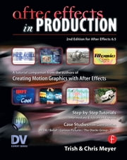 After Effects in Production - A Companion for Creating Motion Graphics ebook by Trish Meyer,Chris Meyer