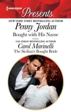 Bought with His Name & The Sicilian's Bought Bride ebook by Penny Jordan, Carol Marinelli