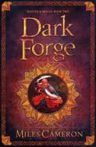 Dark Forge - Masters and Mages Book Two ebook by Miles Cameron