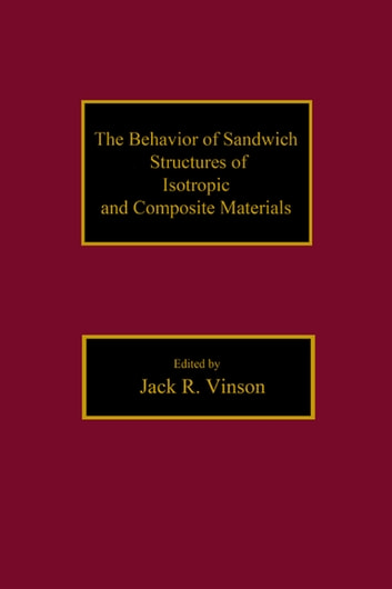 The Behavior of Sandwich Structures of Isotropic and Composite Materials ebook by JackR. Vinson