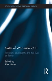 States of War since 9/11 - Terrorism, Sovereignty and the War on Terror ebook by Alex Houen