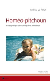 Homéo-Pitchoun - Guide pratique de l'homéopathie pédiatrique  ebook by Patricia Le Roux
