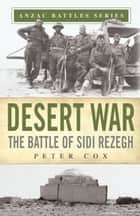 Desert War - The Battle of Sidi Rezegh ebook by Peter Cox