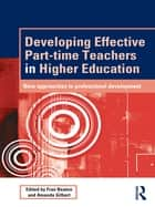 Developing Effective Part-time Teachers in Higher Education ebook by Fran Beaton,Amanda Gilbert