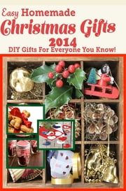 Easy Homemade Christmas Gifts 2014 - DIY Gifts For Everyone You Know! ebook by Katie Cotton