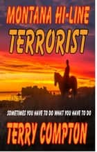 Montana Hi-Line Terrorist ebook by Terry Compton