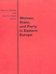 Women, State, and Party in Eastern Europe ebook by Sharon L. Wolchik,Alfred Meyer