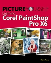Picture Yourself Learning Corel PaintShop Pro X6, 5th ed. ebook by Diane Koers
