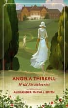 Wild Strawberries - A Virago Modern Classic ebook by Angela Thirkell, Alexander McCall Smith