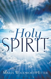 The Holy Spirit - Experiencing The Power OF The Spirit In Signs Wonders And Miracles ebook by Maria Woodworth-Etter