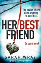 Her Best Friend - A gripping psychological thriller with an absolutely brilliant twist 電子書 by Sarah Wray