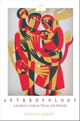 Anthropology - A Student's Guide to Theory and Method ebook by Stanley Barrett