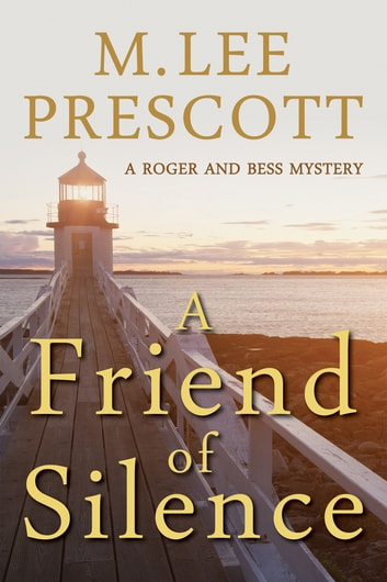 A Friend of Silence - A Roger and Bess Novel (volume 1) ebook by M. Lee Prescott