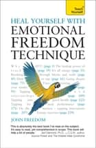 Heal Yourself with Emotional Freedom Technique: Teach Yourself ebook by John Freedom