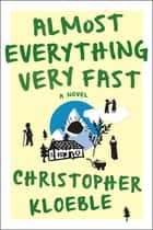 Almost Everything Very Fast ebook by Christopher Kloeble,Aaron Kerner
