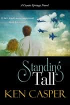 Standing Tall ebook by Ken Casper