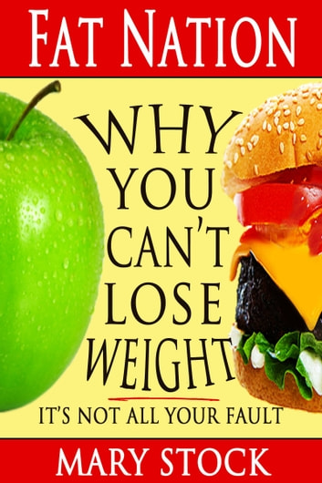 Fat Nation: Why You Can't Lose Weight--It's Not All Your Fault ebook by Mary Stock