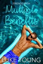 Friends With Multiple Benefits (Friends With Benefits Book 6) ebook by Luke Young