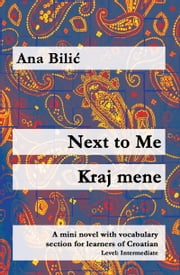 Next to Me / Kraj mene - A mini novel with vocabulary section for learners of Croatian ebook by Ana Bilic