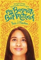 My Basmati Bat Mitzvah ebook by Paula J. Freedman