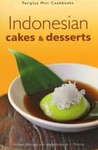 Indonesian Cakes & Desserts ebook by Hayatinufus A. L. Tobing, William W. Wongso