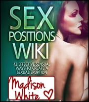 Sex Positions Wiki ebook by Madison White