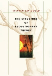 The Structure of Evolutionary Theory ebook by Stephen Jay Gould