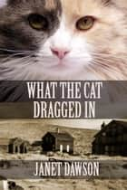 What the Cat Dragged In ebook by Janet Dawson