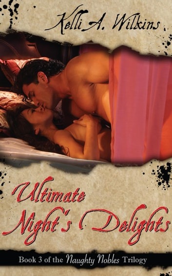 Ultimate Night's Delights - Naughty Nobles, #3 ebook by Kelli A. Wilkins