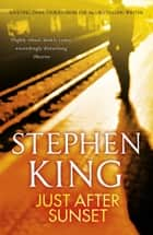 Just After Sunset ebook by Stephen King