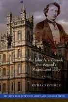 Sir John A.'s Crusade and Seward's Magnificent Folly ebook by Richard Rohmer