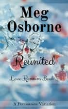 Reunited - Love Remains, #3 ebook by