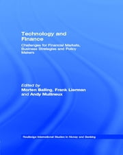 Technology and Finance - Challenges for Financial Markets, Business Strategies and Policy Makers ebook by Morten Balling,Frank Lierman,Andy Mullineux
