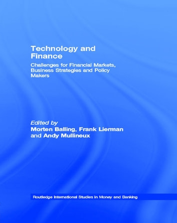 Technology and Finance - Challenges for Financial Markets, Business Strategies and Policy Makers ebook by