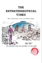 The Extraterrestrial Times, The Collections & Art of Francis Ekis : 'The Messages from our Brothers of the Stars' ebook by T.ET.T
