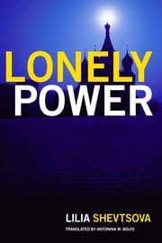 Lonely Power - Why Russia Has Failed to Become the West and the West is Weary of Russia ebook by Lilia Shevtsova